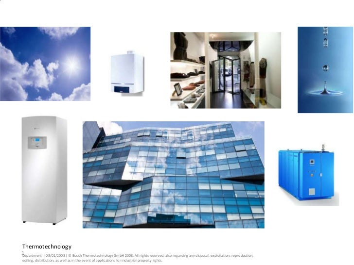Thermotechnology1Department | 03/01/2008 | © Bosch Thermotechnology GmbH 2008. All rights reserved, also regarding any dis...
