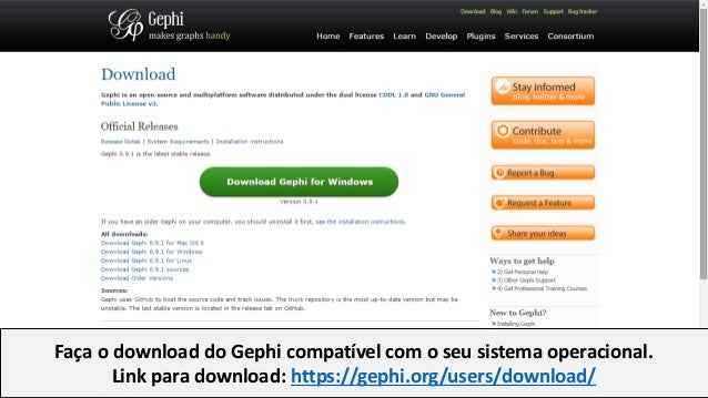 Faça o download do Gephi compatível com o seu sistema operacional. Link para download: https://gephi.org/users/download/