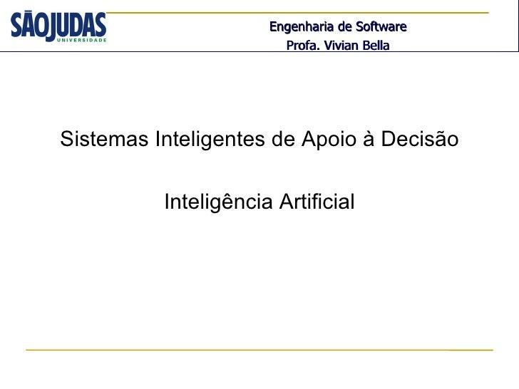 Engenharia de Software                             Profa. Vivian BellaSistemas Inteligentes de Apoio à Decisão          In...