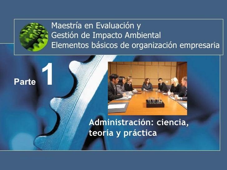 Maestría en Evaluación y  Gestión de Impacto Ambiental Elementos básicos de organización empresaria Parte  1 Administració...
