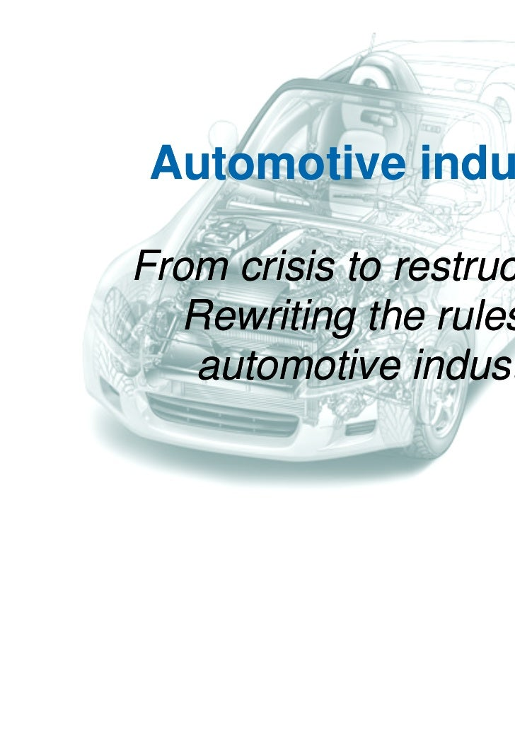 Automotive industryFrom crisis to restructuring  Rewriting the rules of   automotive industry
