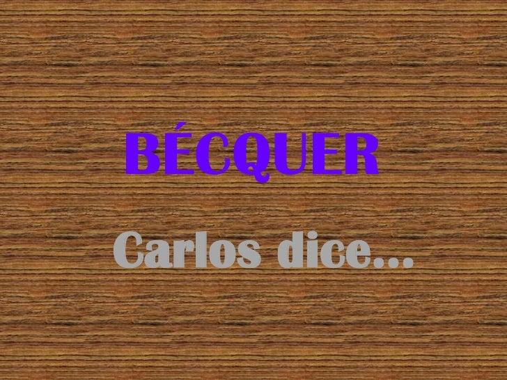 BÉCQUER<br />Carlos dice…<br />