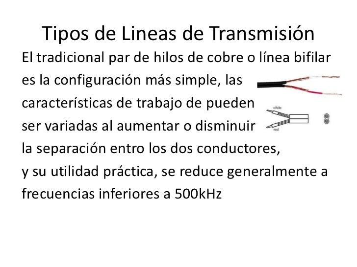 Tipos de Lineas de Transmisión<br />El tradicional par de hilos de cobre o línea bifilar<br />es la configuración más simp...