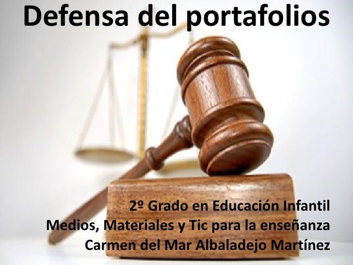 Defensa del portafolios            2º Grado en Educación Infantil Medios, Materiales y Tic para la enseñanza     Carmen de...