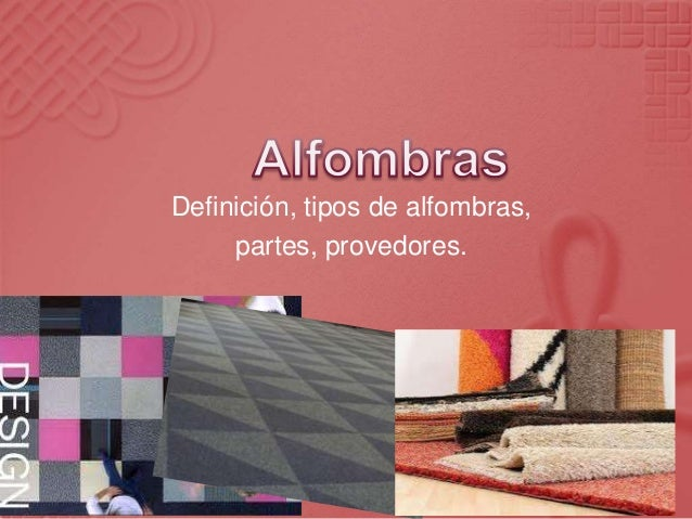 Definición, tipos de alfombras,     partes, provedores.