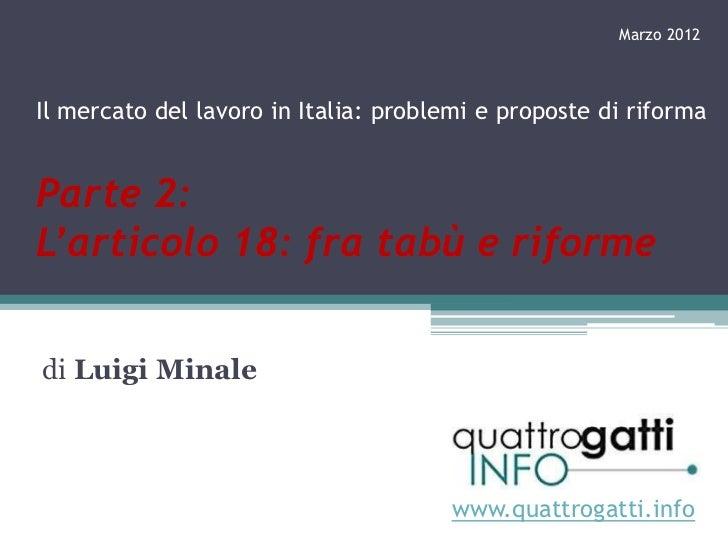 Marzo 2012Il mercato del lavoro in Italia: problemi e proposte di riformaParte 2:L'articolo 18: fra tabù e riformedi Luigi...