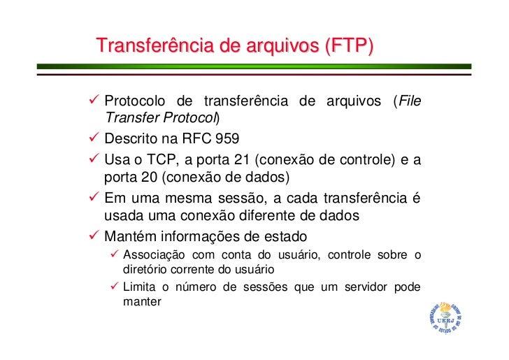 Transferência de arquivos (FTP)  Protocolo de transferência de arquivos (File Transfer Protocol) Descrito na RFC 959 Usa o...