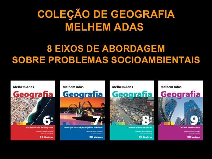 COLEÇÃO DE GEOGRAFIA MELHEM ADAS  8 EIXOS DE ABORDAGEM SOBRE PROBLEMAS SOCIOAMBIENTAIS
