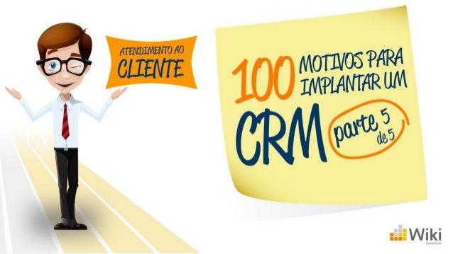 100 motivos para implantar CRM - Parte 05 (SAC - Atendimento ao cliente)