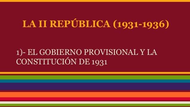 LA II REPÚBLICA (1931-1936) 1)- EL GOBIERNO PROVISIONAL Y LA CONSTITUCIÓN DE 1931