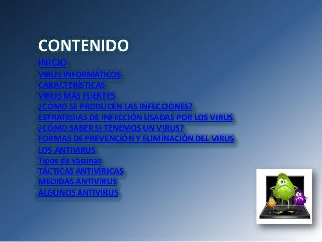 CONTENIDOINICIOVIRUS INFORMÁTICOSCARACTERÍSTICASVIRUS MÁS FUERTES¿CÓMO SE PRODUCEN LAS INFECCIONES?ESTRATEGIAS DE INFECCIÓ...