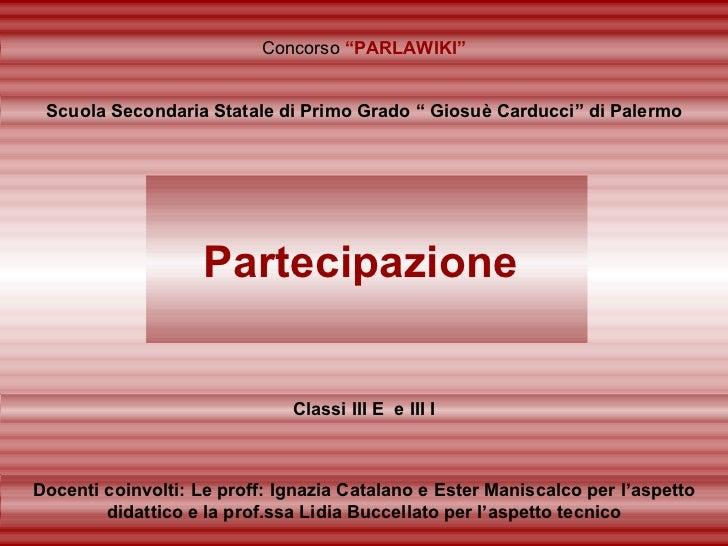 """Partecipazione   Classi III E  e III I Concorso  """"PARLAWIKI"""" Scuola Secondaria Statale di Primo Grado """" Giosuè Carducci"""" d..."""