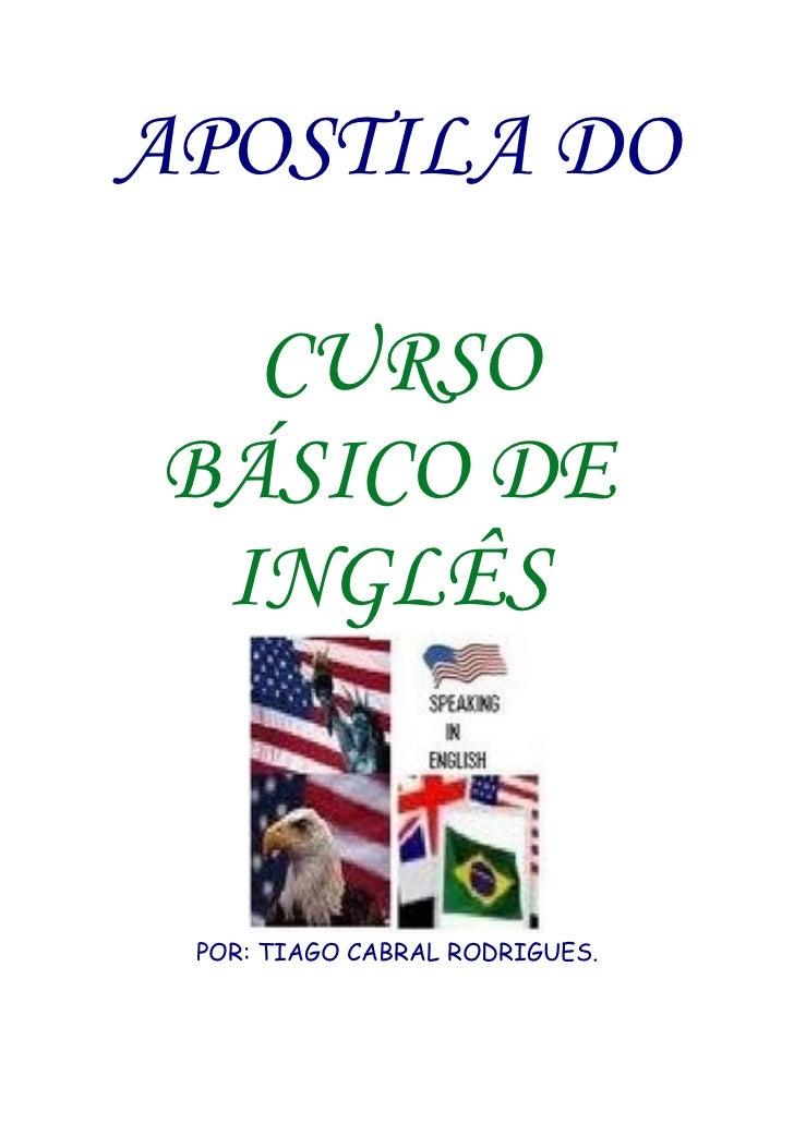 APOSTILA DO    CURSO BÁSICO DE  INGLÊS    POR: TIAGO CABRAL RODRIGUES.