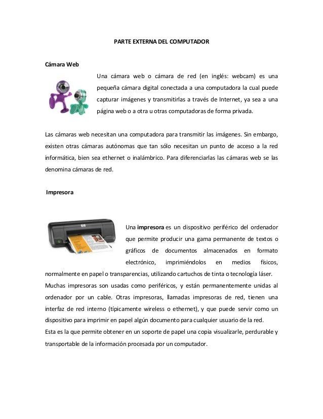 PARTE EXTERNA DEL COMPUTADOR Cámara Web Una cámara web o cámara de red (en inglés: webcam) es una pequeña cámara digital c...