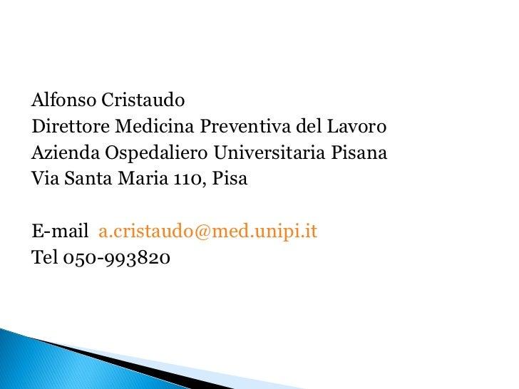 Alfonso CristaudoDirettore Medicina Preventiva del LavoroAzienda Ospedaliero Universitaria PisanaVia Santa Maria 110, Pisa...