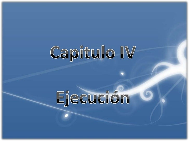 Capitulo IV<br />Ejecución <br />