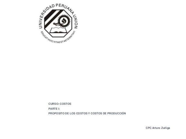 CURSO: COSTOSPARTE I:PROPOSITO DE LOS COSTOS Y COSTOS DE PRODUCCIÓN                                                 CPC Ar...