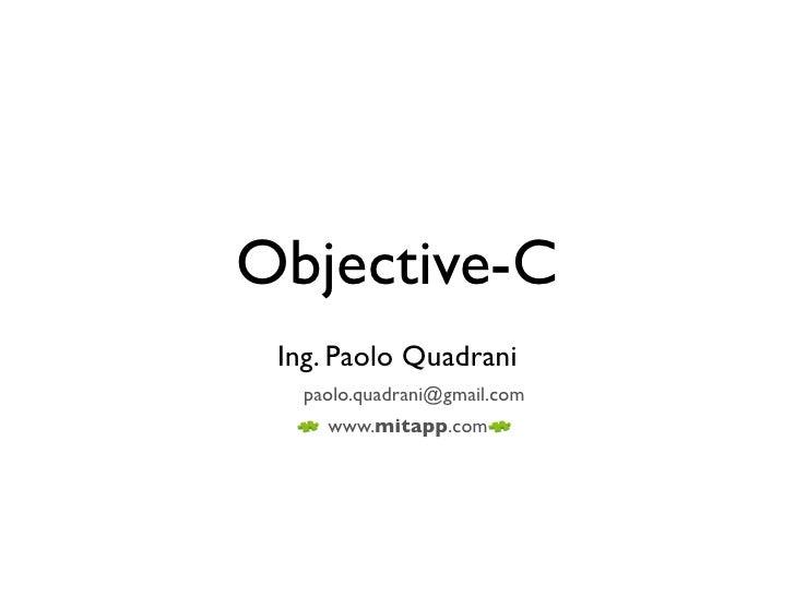 Objective-C  Ing. Paolo Quadrani    paolo.quadrani@gmail.com      www.mitapp.com