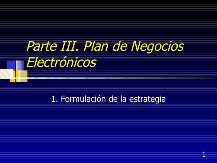 Parte III. Plan de Negocios Electrónicos 1. Formulación de la estrategia