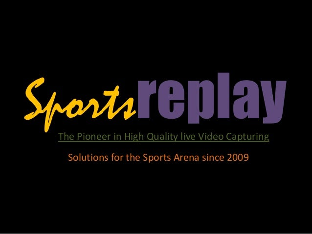 SportsreplayThe Pioneer in High Quality live Video Capturing Solutions for the Sports Arena since 2009