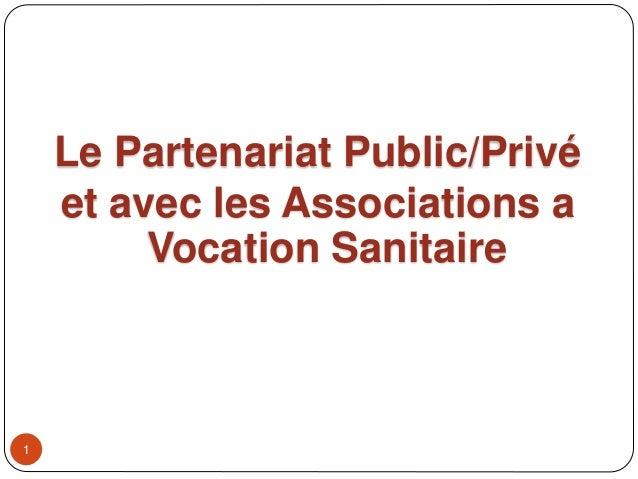 1 Le Partenariat Public/Privé et avec les Associations a Vocation Sanitaire
