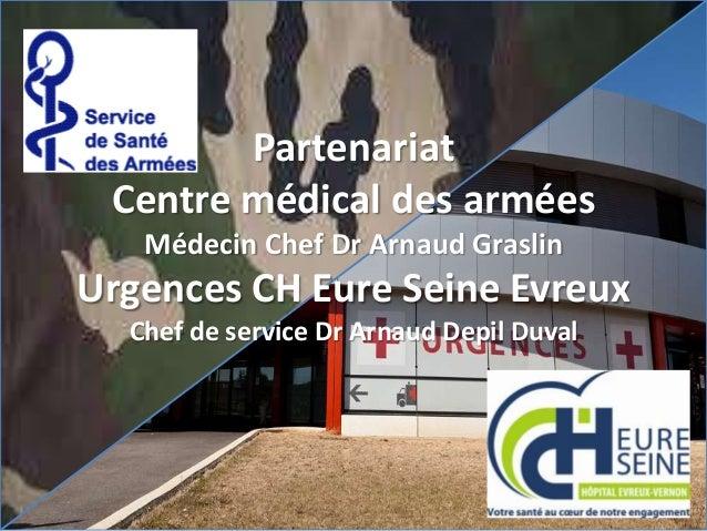 Partenariat Centre médical des armées Médecin Chef Dr Arnaud Graslin Urgences CH Eure Seine Evreux Chef de service Dr Arna...