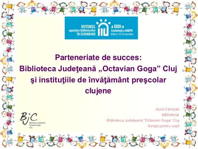 """Parteneriate de succes:Biblioteca Judeţeană """"Octavian Goga"""" Cluj   şi instituţiile de învăţământ preşcolar                ..."""