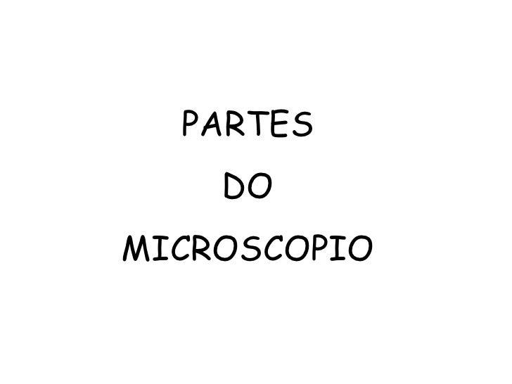 PARTES DO  MICROSCOPIO