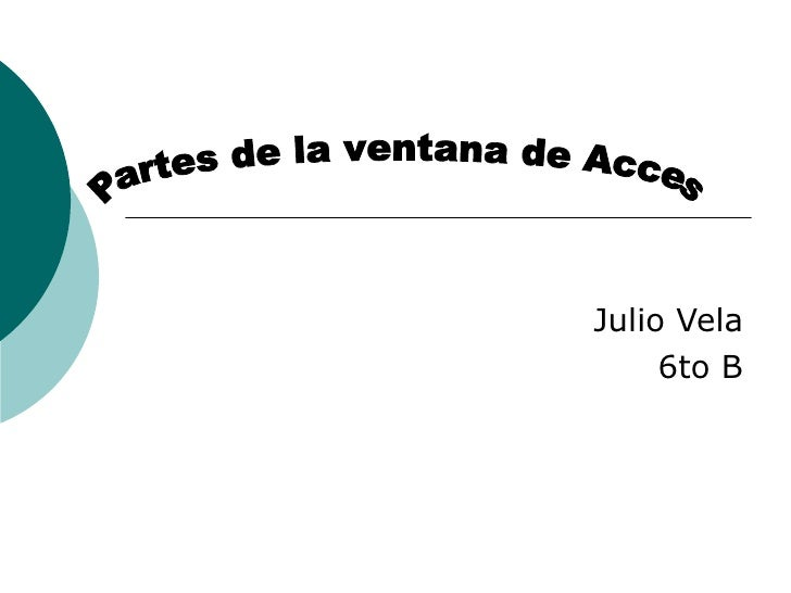 Julio Vela 6to B Partes de la ventana de Acces