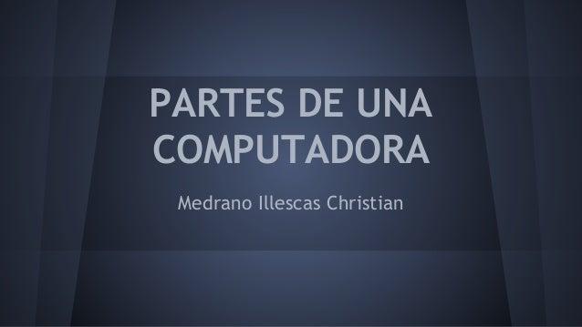 PARTES DE UNA COMPUTADORA Medrano Illescas Christian