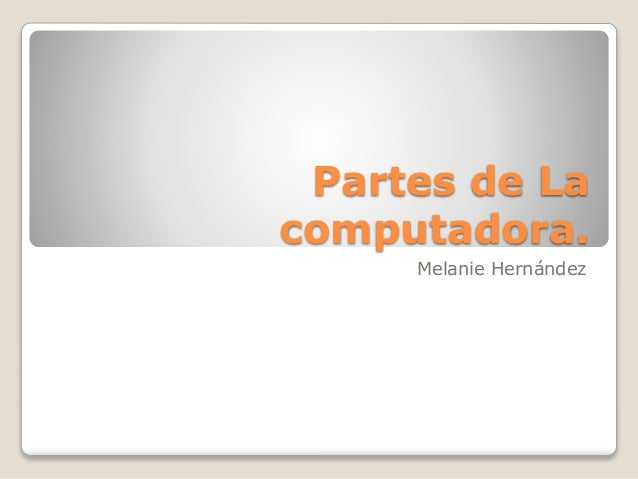 Partes de La computadora. Melanie Hernández