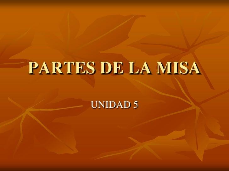 PARTES DE LA MISA<br />UNIDAD 5<br />
