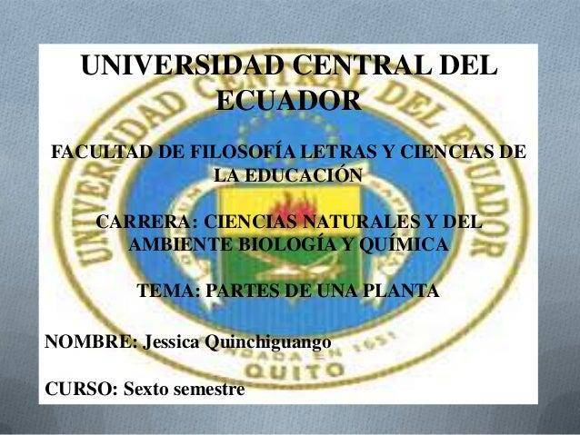 UNIVERSIDAD CENTRAL DEL ECUADOR FACULTAD DE FILOSOFÍA LETRAS Y CIENCIAS DE LA EDUCACIÓN CARRERA: CIENCIAS NATURALES Y DEL ...