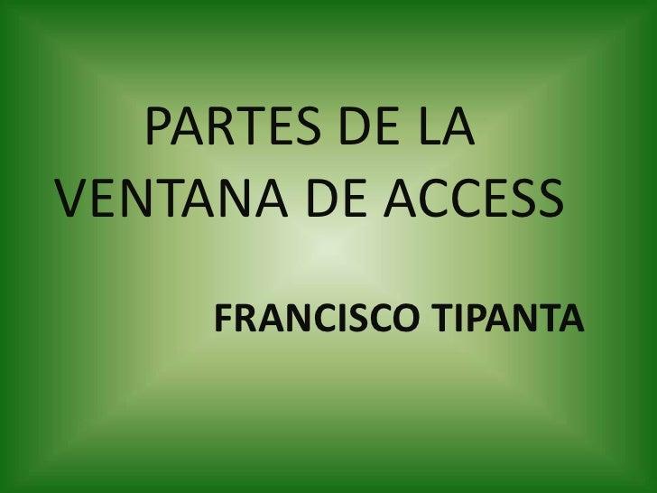 PARTES DE LA VENTANA DE ACCESS<br />FRANCISCO TIPANTA<br />