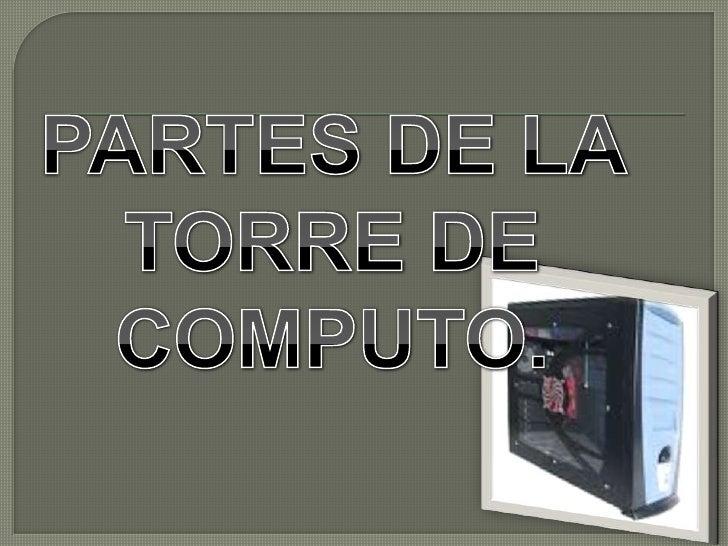 PARTES DE LA TORRE DE <br />COMPUTO. <br />