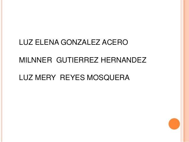LUZ ELENA GONZALEZ ACERO MILNNER GUTIERREZ HERNANDEZ LUZ MERY REYES MOSQUERA
