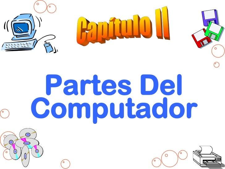 Capítulo II<br />Partes Del Computador<br />
