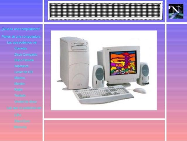¿Qué es una computadora?Partes de una computadora   Las que podemos ver        Cornetas        Disco Compacto        Disco...