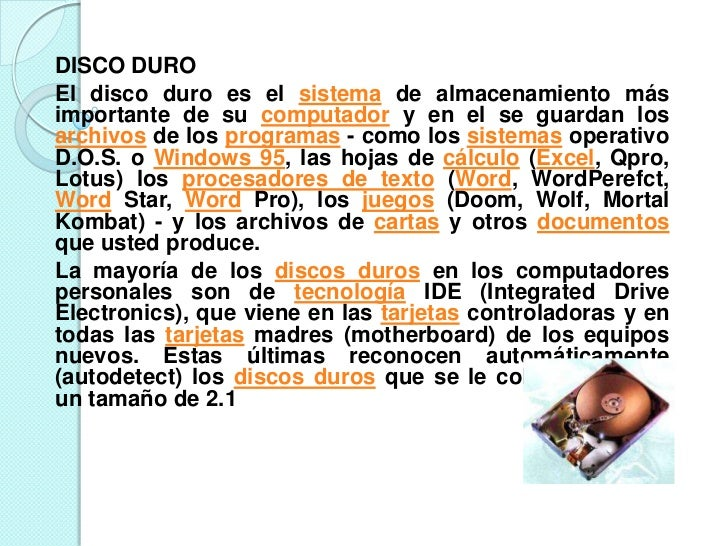 DISCO DURO El disco duro es el sistema de almacenamiento más importante de su computador y en el se guardan los archivos d...