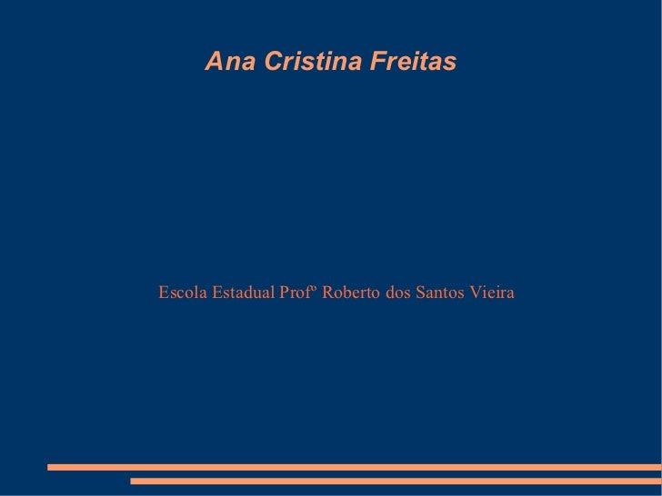 Ana Cristina FreitasEscola Estadual Profº Roberto dos Santos Vieira