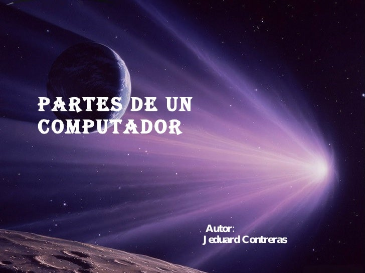 PARTES DE UN COMPUTADOR Autor: Jeduard Contreras