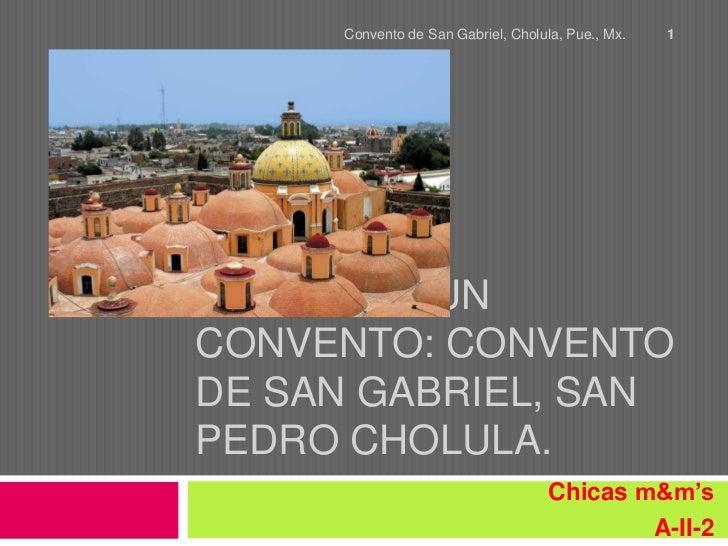 Convento de San Gabriel, Cholula, Pue., Mx.   1PARTES DE UNCONVENTO: CONVENTODE SAN GABRIEL, SANPEDRO CHOLULA.            ...