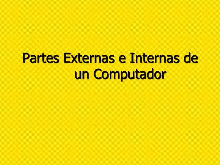 Partes Externas e Internas de         un Computador