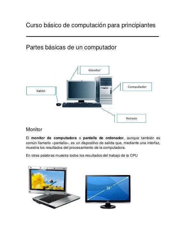 Curso básico de computación para principiantes Partes básicas de un computador Monitor El monitor de computadora o pantall...
