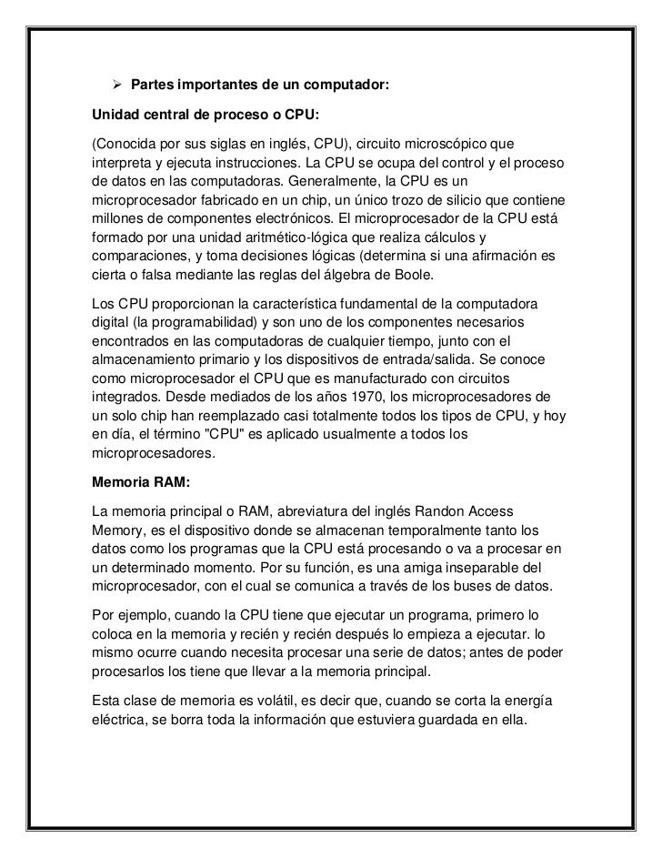 Partes importantes de un computador:<br />Unidad central de proceso o CPU:<br />(Conocida por sus siglas en inglés, CPU), ...