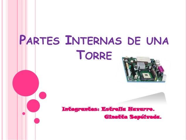 PARTES INTERNAS DE UNA TORRE Integrantes: Estrella Navarro. Ginette Sepúlveda.