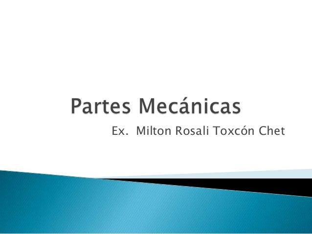 Ex. Milton Rosali Toxcón Chet