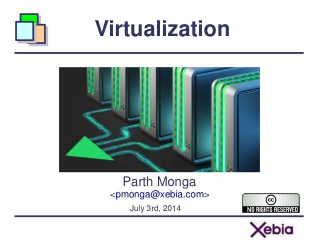 Virtualization Parth Monga <pmonga@xebia.com> July 3rd, 2014