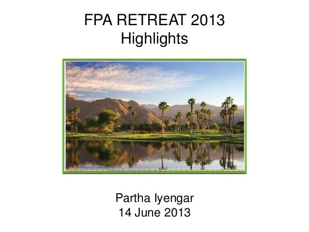 Partha Iyengar 14 June 2013 FPA RETREAT 2013 Highlights
