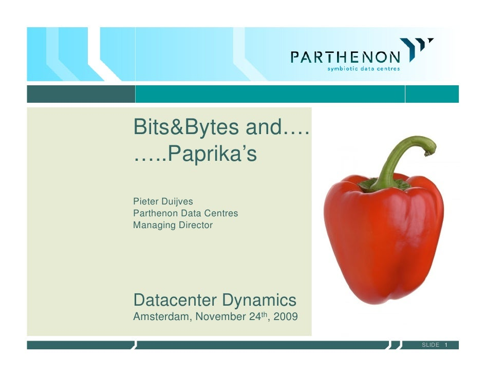 Bits&Bytes and…. …..Paprika's Pieter Duijves Parthenon Data Centres Managing Director     Datacenter Dynamics Amsterdam, N...